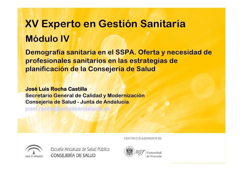 XV Experto en Gestión SanitariaMódulo IVDemografía sanitaria en el SSPA. Oferta y necesidad deprofesionales sanitarios en ...