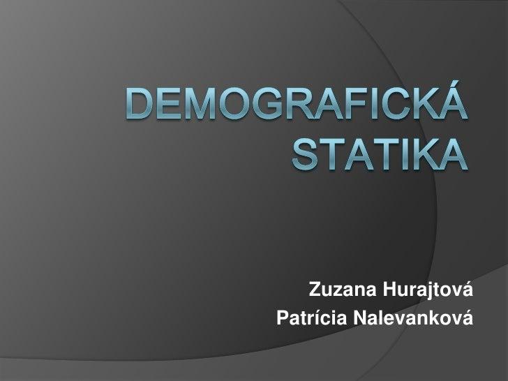 Demografická statika <br />Zuzana Hurajtová<br />Patrícia Nalevanková<br />