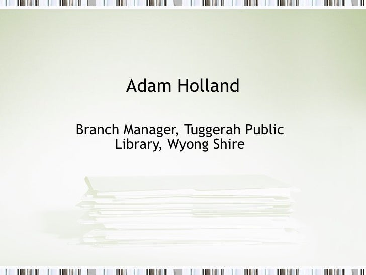 Adam Holland Branch Manager, Tuggerah Public Library, Wyong Shire