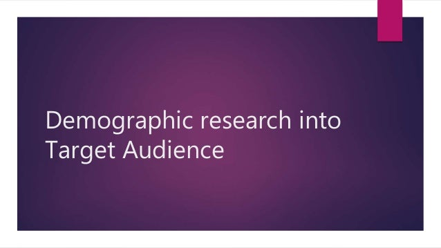Demographic research into Target Audience