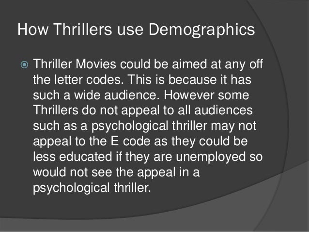 How Thrillers use Demographics   Thriller Movies could be aimed at any off    the letter codes. This is because it has   ...