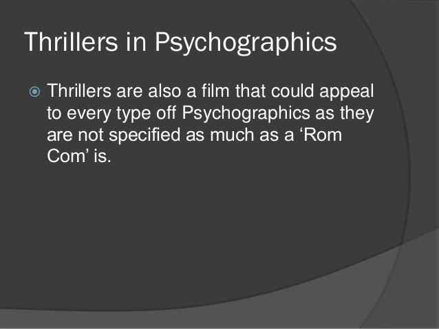 Thrillers in Psychographics   Thrillers are also a film that could appeal    to every type off Psychographics as they    ...