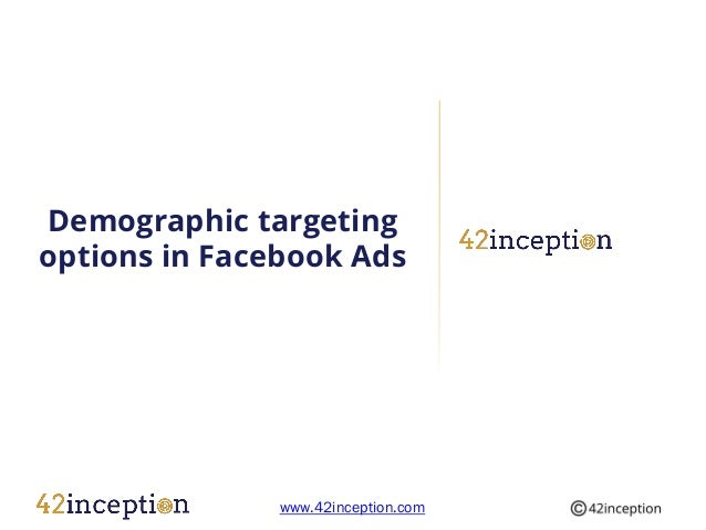 Demographic targetingoptions in Facebook Ads               www.42inception.com