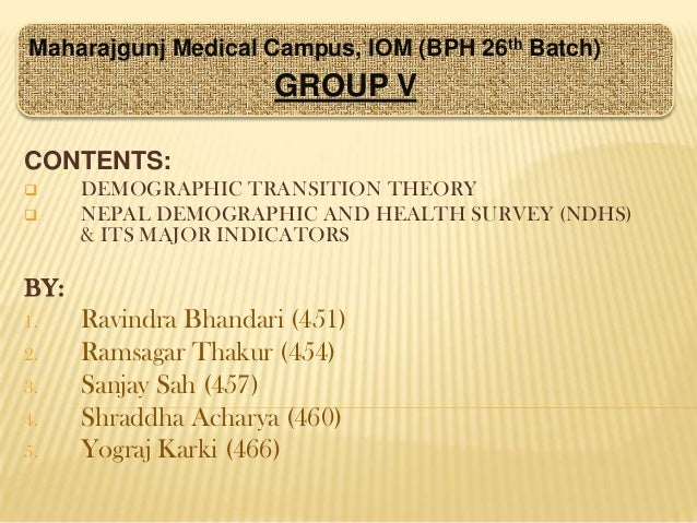 Maharajgunj Medical Campus, IOM (BPH 26th Batch)  GROUP V CONTENTS:    DEMOGRAPHIC TRANSITION THEORY NEPAL DEMOGRAPHIC A...
