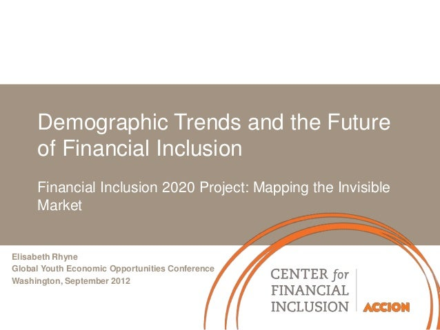 Demographic Trends and the Future     of Financial Inclusion     Financial Inclusion 2020 Project: Mapping the Invisible  ...