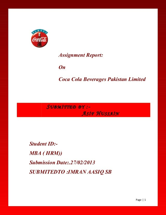 Assignment Report:OnCoca Cola Beverages Pakistan LimitedStudent ID:-MBA ( HRM))Submission Date:.27/02/2013SUBMITEDTO :IMRA...