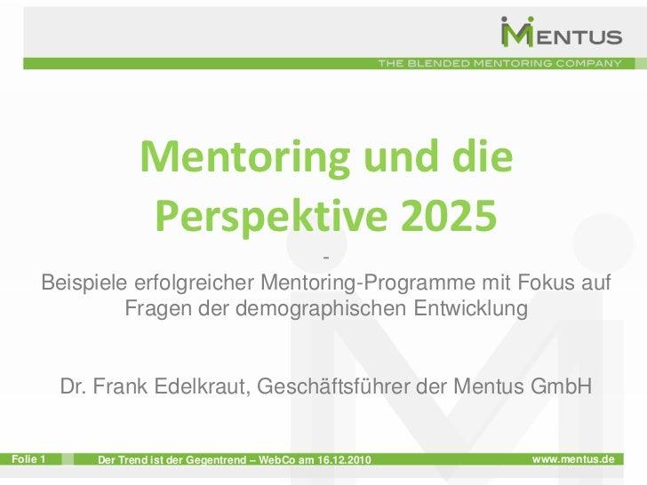 Mentoring und die Perspektive 2025<br />-<br />Beispiele erfolgreicher Mentoring-Programme mit Fokus auf Fragen der demogr...