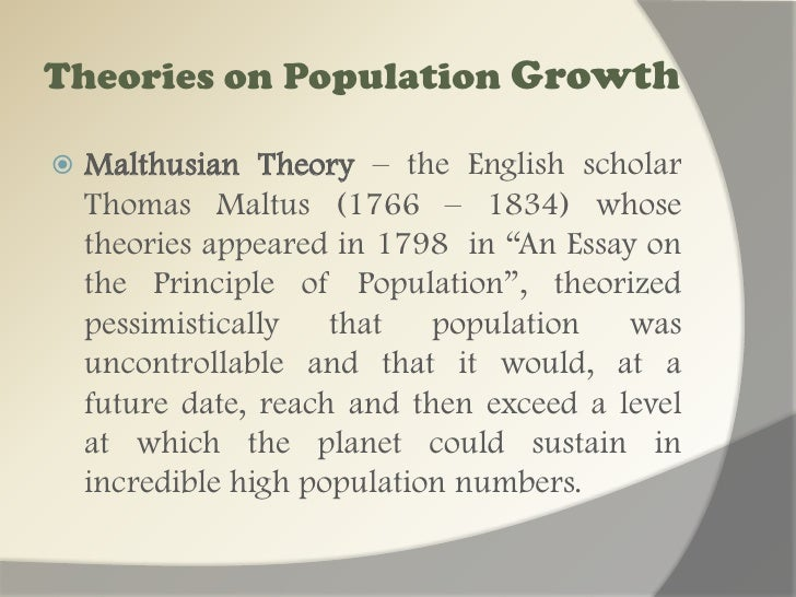 essay on malthusian theory of population Essay 1 explain and evaluate critically malthuss population theory in 1798 thomas robert malthus, a british clergyman and professor, wrote an essay showing the.