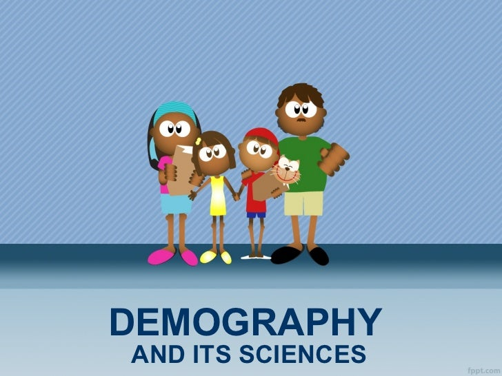 DEMOGRAPHY AND ITS SCIENCES