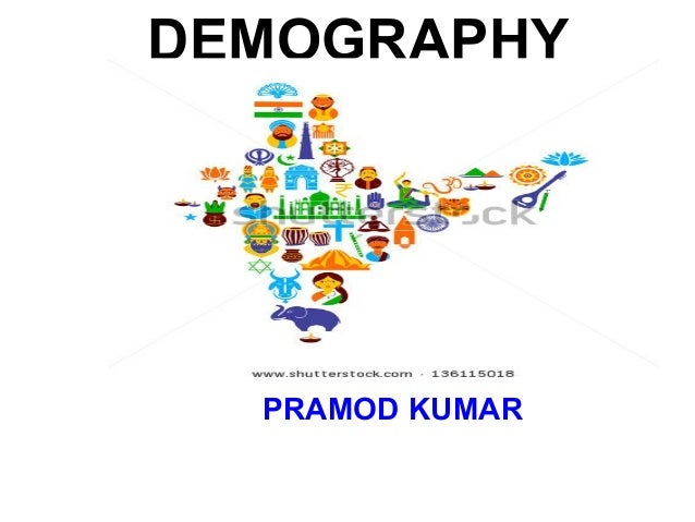 DEMOGRAPHY PRAMOD KUMAR