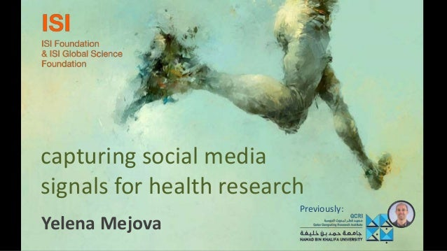 capturing social media signals for health research Yelena Mejova Previously: