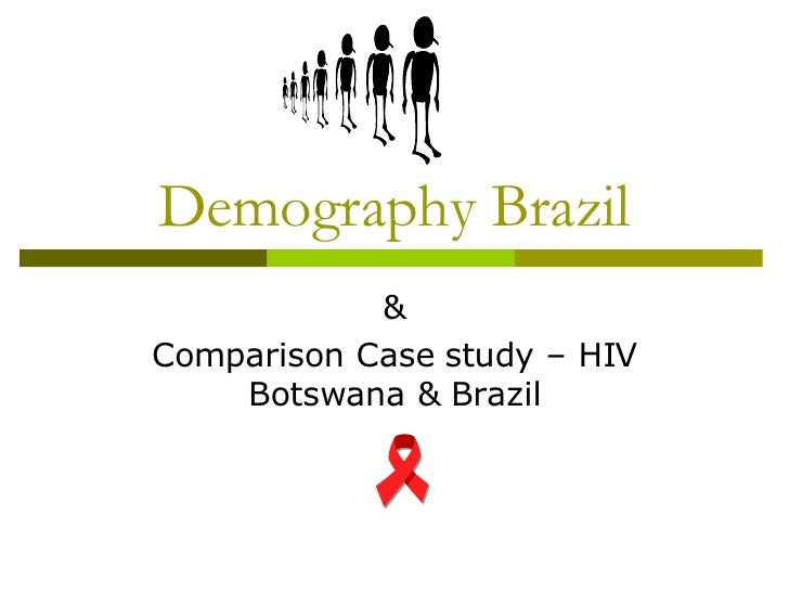 Demography Brazil & Comparison Case study – HIV Botswana & Brazil