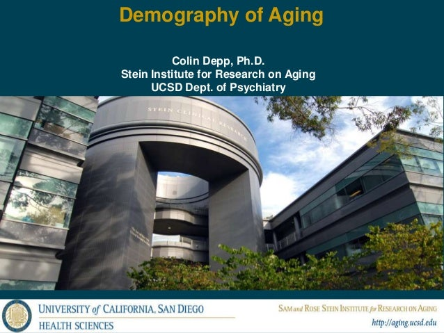 Demography of AgingColin Depp, Ph.D.Stein Institute for Research on AgingUCSD Dept. of Psychiatry