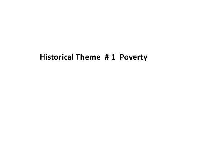 Historical Theme # 1 Poverty