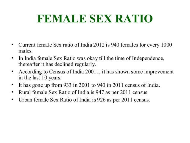 • There is some extent of gender bias in India which is responsible for  this decline in female ratio (however it has star...