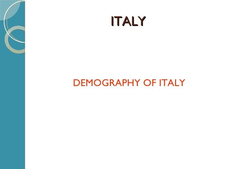 ITALY <ul><li>DEMOGRAPHY OF ITALY </li></ul>