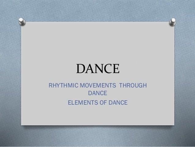 DANCE RHYTHMIC MOVEMENTS THROUGH DANCE ELEMENTS OF DANCE