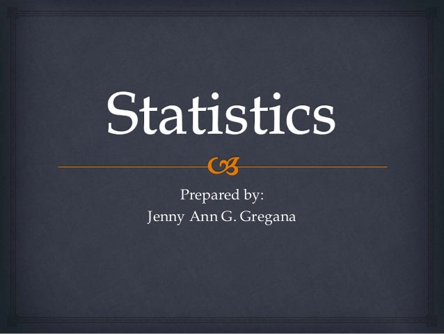Prepared by:  Jenny Ann G. Gregana