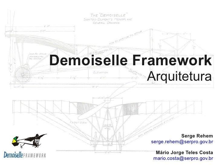 Demoiselle Framework             Arquitetura                           Serge Rehem             serge.rehem@serpro.gov.br  ...