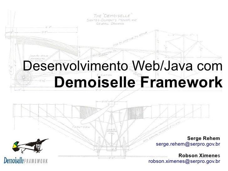 Desenvolvimento Web/Java com     Demoiselle Framework                                 Serge Rehem                    serge...
