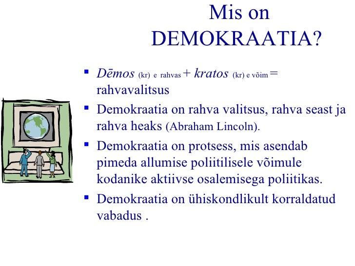 <ul><li>D ē mos  (kr)   e   rahvas  +  kratos   (kr) e võim  = rahvavalitsus </li></ul><ul><li>Demokraatia on rahva valits...