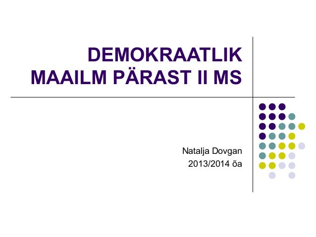 DEMOKRAATLIK MAAILM PÄRAST II MS  Natalja Dovgan 2013/2014 õa