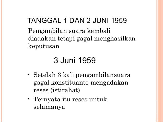 TANGGAL 1 DAN 2 JUNI 1959 Pengambilan suara kembali diadakan tetapi gagal menghasilkan keputusan 3 Juni 1959 • Setelah 3 k...