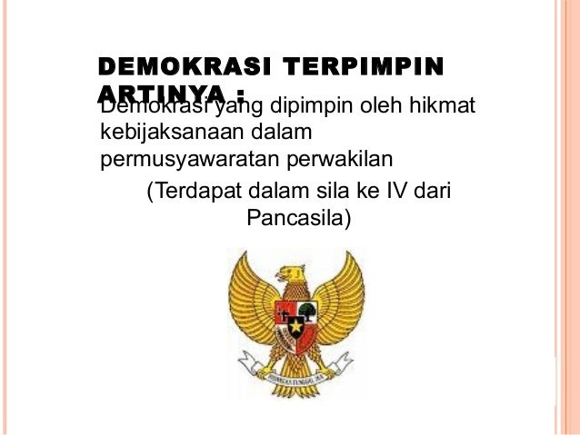 OLEH PRESIDEN SOEKARNO: Demokrasi Terpimpin adalah: Demokrasi yang dilakukan (dipimpin) Oleh presiden sendiri yaitu Presid...