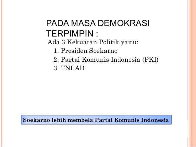 1. Nasakom (Nasionalis, agama, Komunis) digabung 2. Presiden banyak mengangkat wakil-wakil PKI duduk dalam kursi pemerinta...
