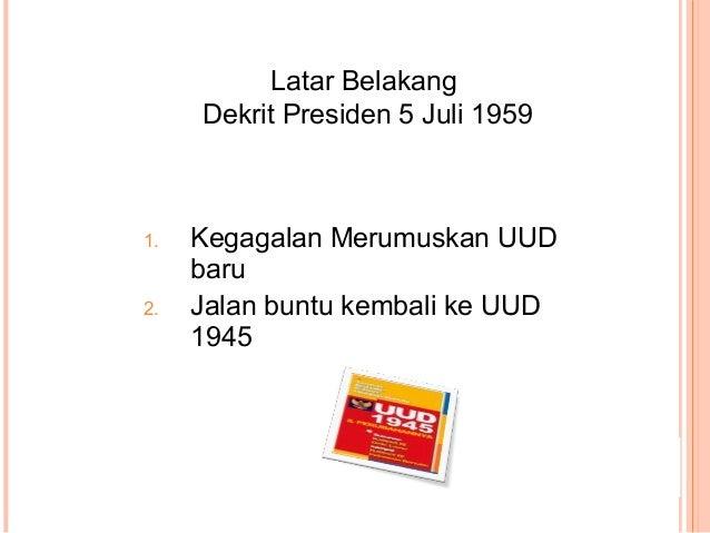 1. Kegagalan Merumuskan UUD baru 2. Jalan buntu kembali ke UUD 1945 Latar Belakang Dekrit Presiden 5 Juli 1959