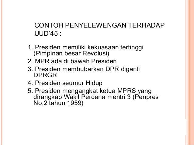 Contoh Penyelewengan terhadap UUD'45 : 6. Pembentukan DPA (Dewan Pertimbangan Agung) (Penpres No.3 tahun 1959) 7. Pidato k...