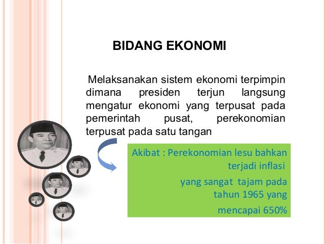 SEBAB KEGAGALAN EKONOMI : 1. Presiden langsung terjun dan mengatur perekonomian 2. Tidak ada ukuran yang obyektif dalam me...