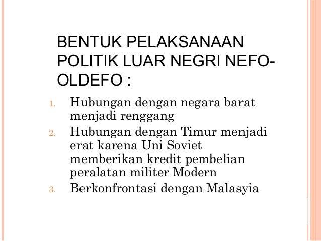 ALASAN KONFRONTASI DENGAN MALASYIA Malasyia membentuk Federasi (Penggabungan negara bekas jajahan Inggris) Oleh Soekarno d...