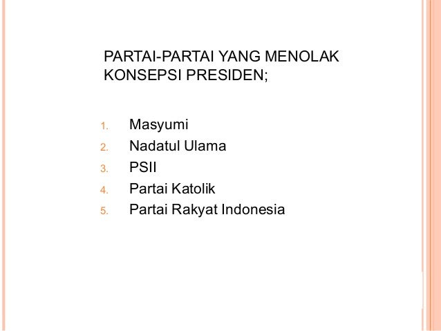 PARTAI-PARTAI YANG MENOLAK KONSEPSI PRESIDEN; 1. Masyumi 2. Nadatul Ulama 3. PSII 4. Partai Katolik 5. Partai Rakyat Indon...