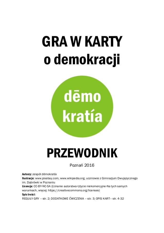 GRA W KARTY o demokracji PRZEWODNIK Poznań 2016 Autorzy: zespół dēmokratía Ilustracje: www.pixabay.com, www.wikipedia.org,...