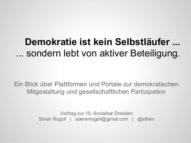 Demokratie ist kein Selbstläufer ... ... sondern lebt von aktiver Beteiligung. Ein Blick über Plattformen und Portale zur ...