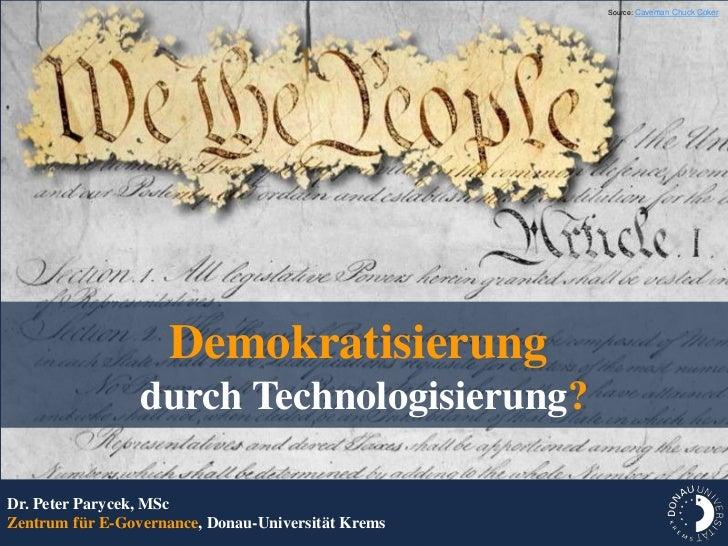 Source: Caveman Chuck Coker                    Demokratisierung                 durch Technologisierung?Dr. Peter Parycek,...