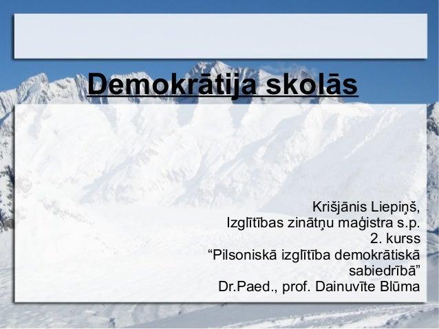 Demokrātija skolās                          Krišjānis Liepiņš,           Izglītības zinātņu maģistra s.p.                 ...