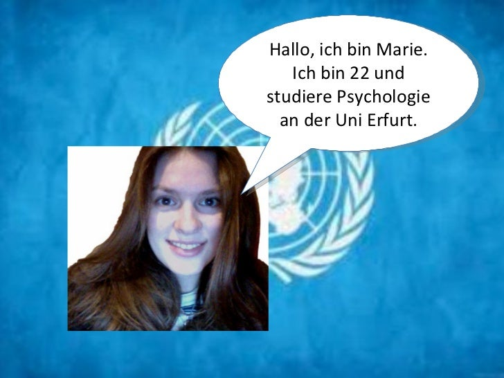 Hallo, ich bin Marie.   Ich bin 22 undstudiere Psychologie  an der Uni Erfurt.