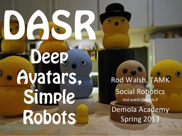 DASR  DeepAvatars,   Rod Walsh, TAMK             Social Robo3cs  Simple        rod.walsh@tamk.fi            Dem...