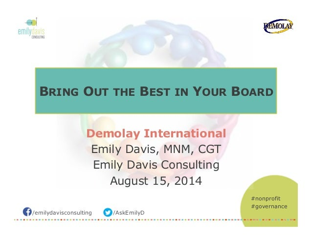 /emilydavisconsulting /AskEmilyD #nonprofit #governance BRING OUT THE BEST IN YOUR BOARD Demolay International Emily Davis...