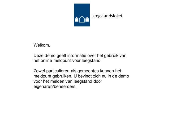 Leegstandsloket<br />Welkom,<br />Deze demo geeft informatie over het gebruik van het online meldpunt voor leegstand. <br ...