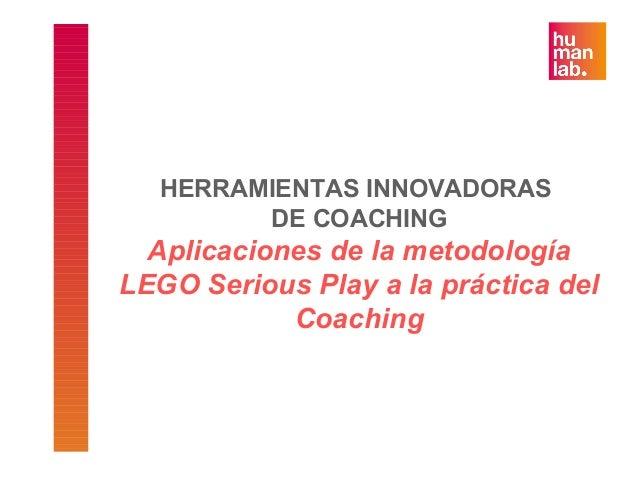 HERRAMIENTAS INNOVADORAS DE COACHING Aplicaciones de la metodología LEGO Serious Play a la práctica del Coaching