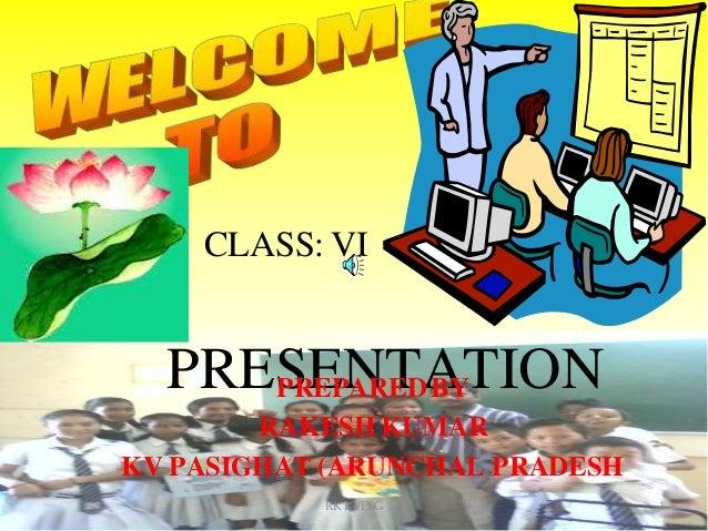 PRESENTATIONPREPAREDBY RAKESH KUMAR KV PASIGHAT (ARUNCHAL PRADESH CLASS: VI 1RK KVPSG