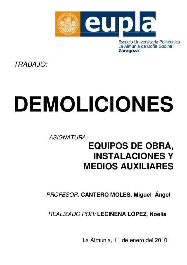 TRABAJO:  DEMOLICIONES ASIGNATURA:  EQUIPOS DE OBRA, INSTALACIONES Y MEDIOS AUXILIARES PROFESOR: CANTERO MOLES, Miguel Áng...