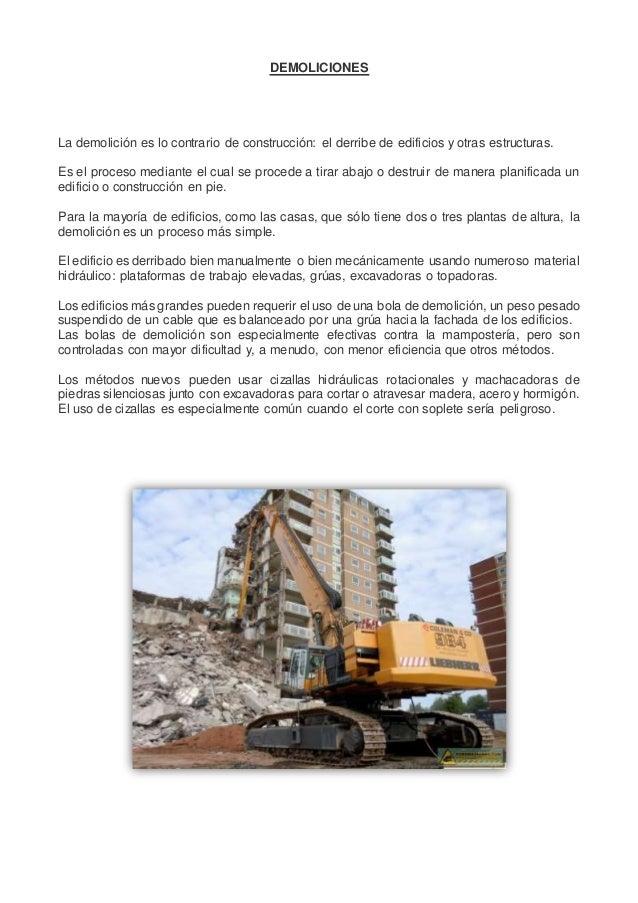 DEMOLICIONES La demolición es lo contrario de construcción: el derribe de edificios y otras estructuras. Es el proceso med...