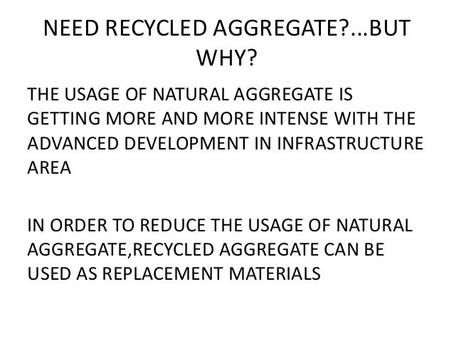 natural recycling of aggregate Abstract - with the advanced development in the infrastructure area, the usage of  natural aggregate is getting more and more severe in order to reduce the.