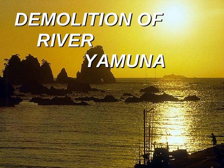 DEMOLITION OF  RIVER  YAMUNA