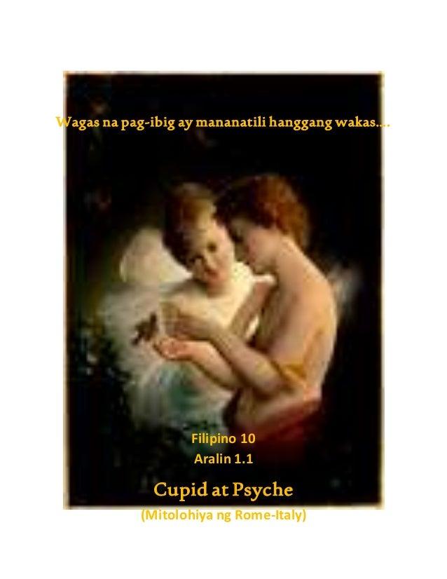 Wagas na pag-ibig ay mananatili hanggang wakas…. Filipino 10 Aralin 1.1 Cupid at Psyche (Mitolohiya ng Rome-Italy)