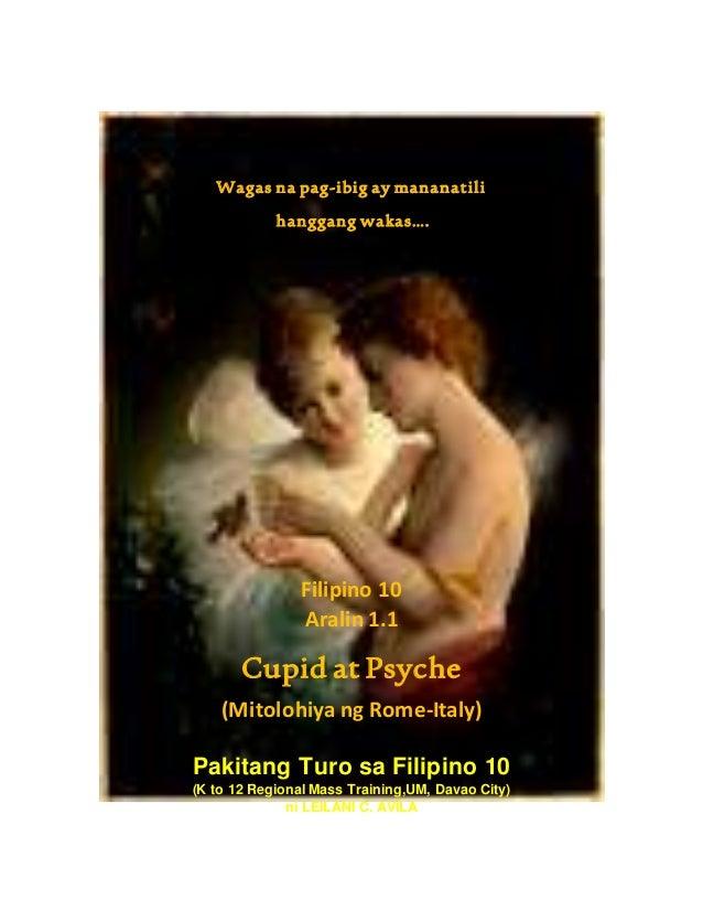 Wagas na pag-ibig ay mananatili hanggang wakas…. Filipino 10 Aralin 1.1 Cupid at Psyche (Mitolohiya ng Rome-Italy) Pakitan...